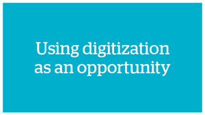 Using digitization as an opportunity