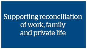 Supporting reconciliation of work, family and private life