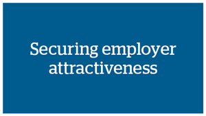 Securing employer attractiveness